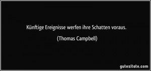 zitat-kunftige-ereignisse-werfen-ihre-schatten-voraus-thomas-campbell-103118